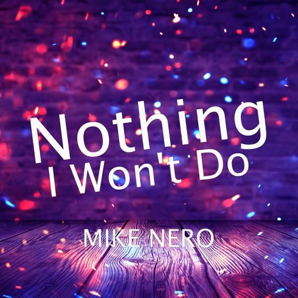Mike Nero - Nothing I Won't Do