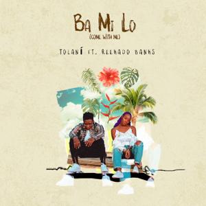 Tolani - Ba Mi Lo (Come with Me) [feat. Reekado Banks]