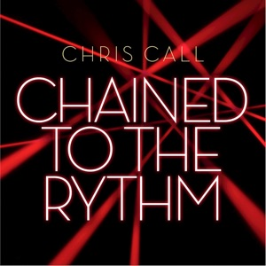 Chris Call - Chained to the Rythm