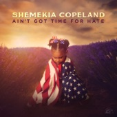 Shemekia Copeland - Ain't Got Time for Hate