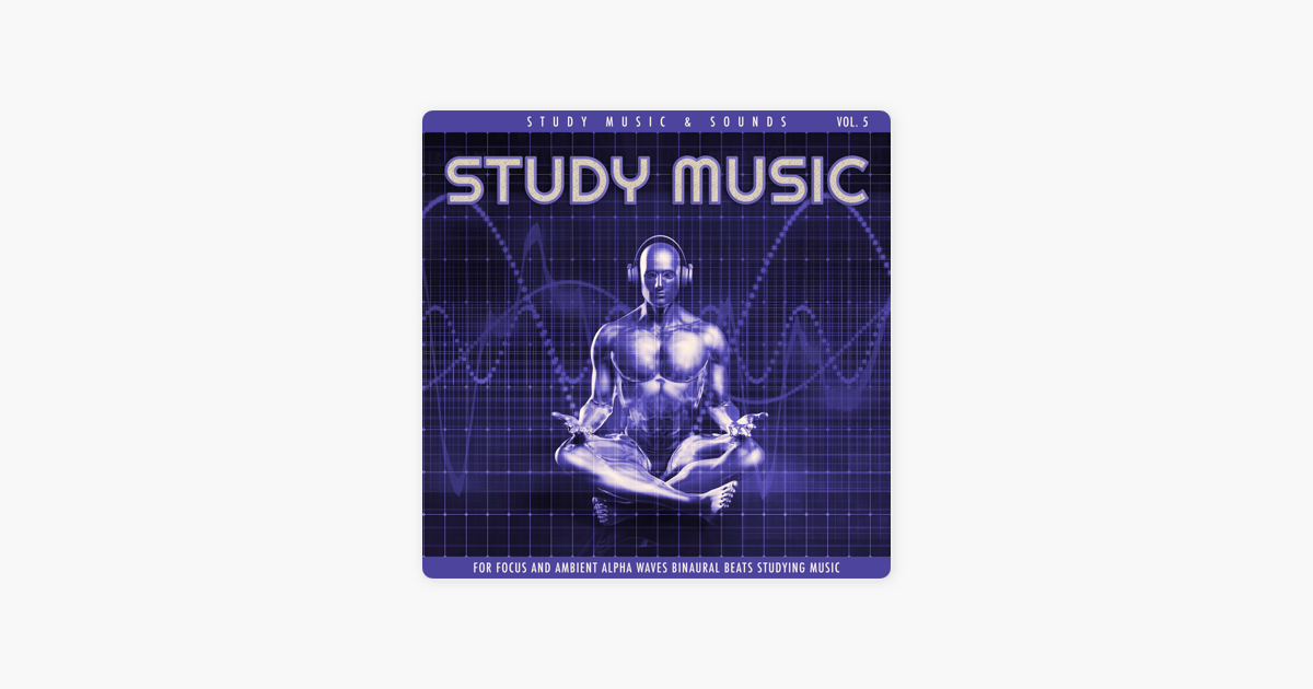 Study Music For Focus and Ambient Alpha Waves Binaural Beats, Vol  5 by  Study Music & Sounds, Binaural Beats & Binaural Beats Sleep