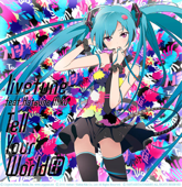Tell Your World (feat. 初音ミク)