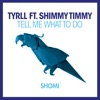 Tyrll ft. Shimmy Timmy - Tell Me What To Do