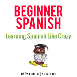 Learn Beginner Spanish with Learn Spanish Audio Book: Over 5 Hours of Audio Included (Unabridged) audiobook