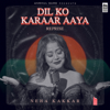 Neha Kakkar - Dil Ko Karaar Aaya (Reprise) artwork