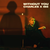 Charles & IBE - Without You artwork
