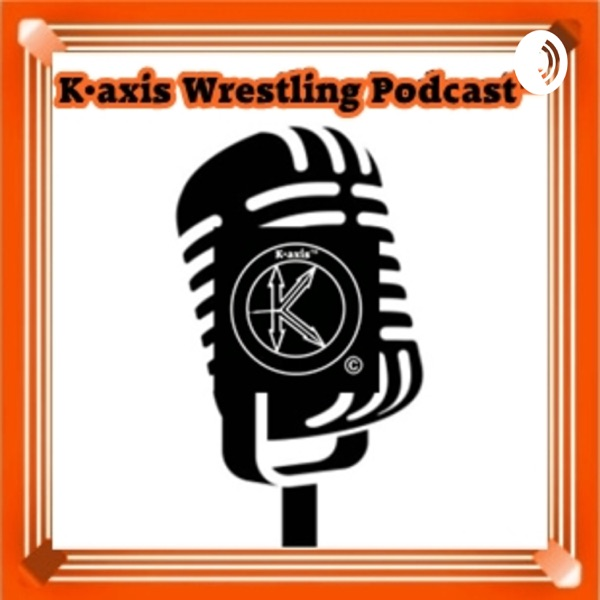 K•axis Wrestling Podcast™