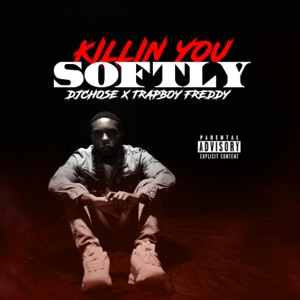 Killin' You Softly (feat. Trapboy Freddy) - Single Mp3 Download