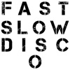 Fast Slow Disco - Single