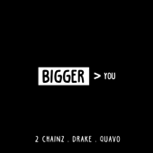 Bigger Than You (feat. Drake & Quavo) - 2 Chainz