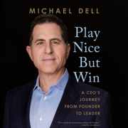 Play Nice But Win: A CEO's Journey from Founder to Leader (Unabridged)