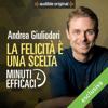 La felicità è una scelta: Minuti efficaci - Andrea Giuliodori