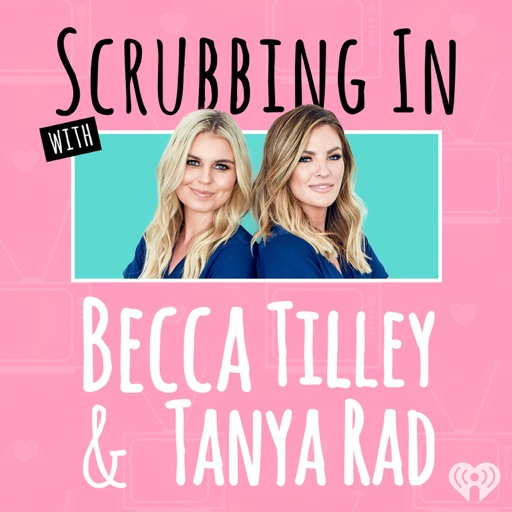 Cover image of Scrubbing In with Becca Tilley & Tanya Rad