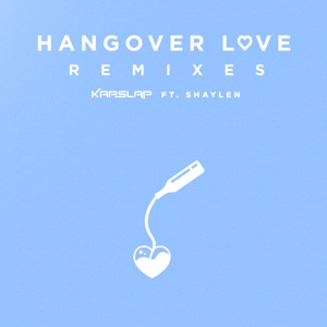 Hangover Love (feat. Shaylen) [Remixes] - EP Mp3 Download