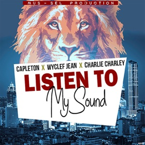 Listen to My Sound (feat. Wyclef Jean & Charlie Charley) - Single Mp3 Download