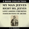 My Man Jeeves, Right Ho, Jeeves, Love Among Chickens, Indiscretions of Archie (Annotated) (Unabridged)