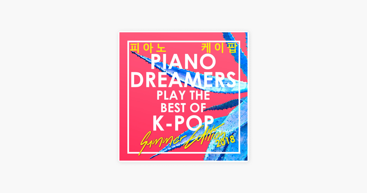 Best of K-Pop 2018: Summer Edition (Instrumental) by Piano Dreamers