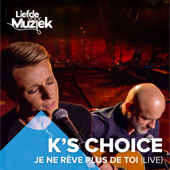 Je Ne Rêve Plus De Toi (Uit Liefde Voor Muziek) [Live] - K's Choice