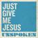 Just Give Me Jesus - Unspoken