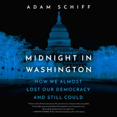 Midnight in Washington: How We Almost Lost Our Democracy and Still Could (Unabridged)