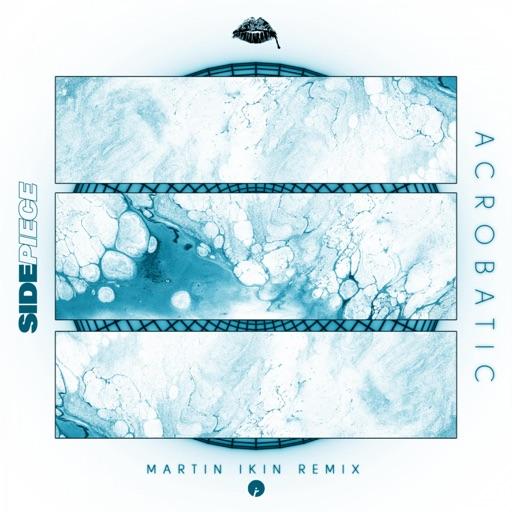 Acrobatic (Martin Ikin Remix) - Single by Martin Ikin & SIDEPIECE