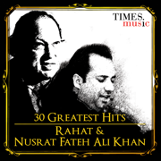 30 Greatest Hits - Rahat and Nusrat Fateh Ali Khan - Rahat Fateh Ali Khan & Nusrat Fateh Ali Khan