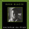 Bachpan Ka Pyar Blazze Remix - Rosh Blazze mp3