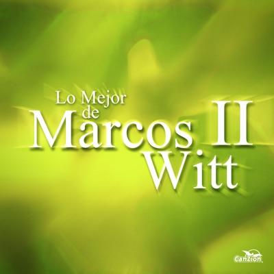 Lo Mejor de Marcos Witt II - Marcos Witt
