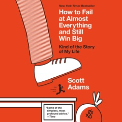 How to Fail at Almost Everything and Still Win Big: Kind of the Story of My Life (Unabridged)