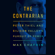 Max Chafkin - The Contrarian: Peter Thiel and Silicon Valley's Pursuit of Power (Unabridged)