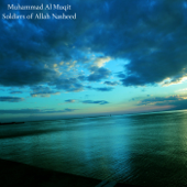 Soldiers of Allah Nasheed - Muhammad Al Muqit