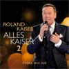 Roland Kaiser - Alles Kaiser 2 (Stark wie nie) Grafik