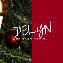 Christmas Without You.Christmas Without You Single By Delyn