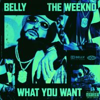 Belly - What You Want (feat. The Weeknd)