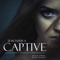 21 Months a Captive: Rachel Plummer and the Fort Parker Massacre  (Unabridged)