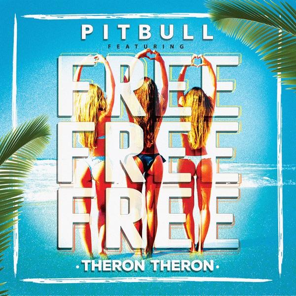 Free Free Free (feat. Theron Theron) - Pitbull song image