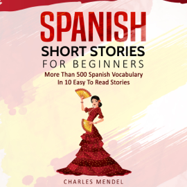 Spanish Short Stories for Beginners: More Than 500 Short Stories in 10 Easy to Read Stories (Spanish Edition) (Unabridged) audiobook