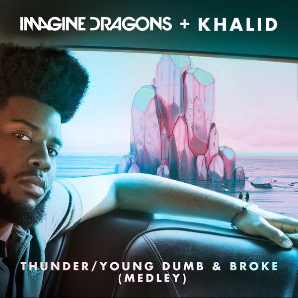 Thunder / Young Dumb & Broke (Medley) - Single - Imagine Dragons & Khalid