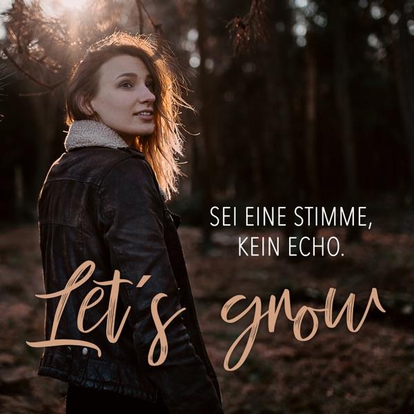 Let's grow - Sei eine Stimme, kein Echo.
