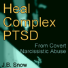 Heal Complex PTSD: From Covert Narcissistic Abuse: Transcend Mediocrity, Book 337 (Unabridged) - J.B. Snow