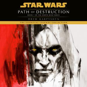 Path of Destruction: Star Wars Legends (Darth Bane): A Novel of the Old Republic (Unabridged)