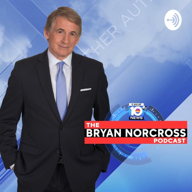 the bryan norcross podcast by wplg local 10 on apple podcasts