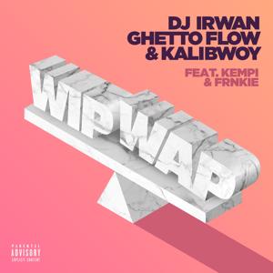 DJ Irwan, Ghetto Flow & Kalibwoy - Wip Wap feat. Kempi & FRNKIE