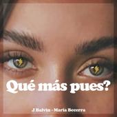 Qué Más Pues? - J Balvin & Maria Becerra