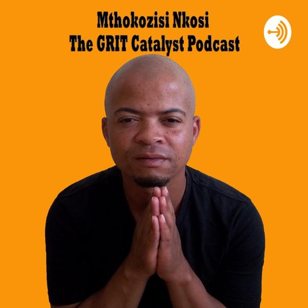 Mthokozisi Nkosi - The GRIT Catalyst Podcast
