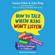 How To Talk When Kids Won't Listen (Unabridged) - Joanna Faber
