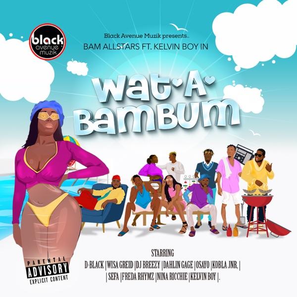 WatABamBum (feat. Wisa Greid, Kobla Jnr, Nina Ricchie, Sefa, DahLin Gage, Osayo, Freda Rhymz, D-Black & Kelvyn Boy) - Single