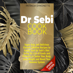 Dr Sebi Cookbook: Super Easy and Delicious Electric Alkaline Recipes to Easily Start Dr Sebi's Diet Using Its List of Foods and Products to Detox Your Body, Lose Weight and Boost Your Immune System (Unabridged)