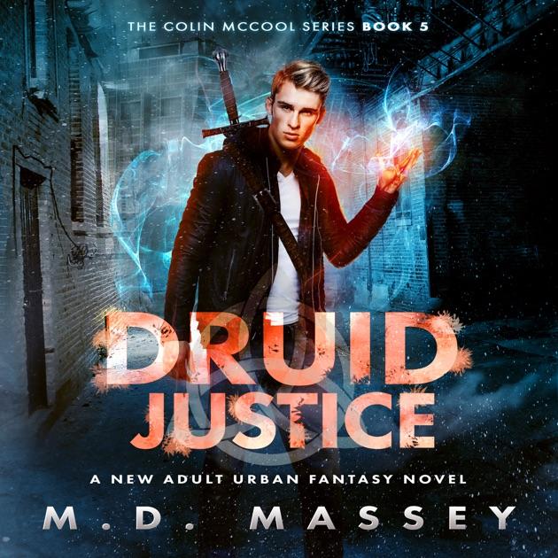 Druid Justice: A New Adult Urban Fantasy Novel: The Colin McCool Paranormal  Suspense Series, Book 5 (Unabridged)