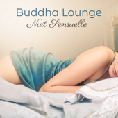 Nuit Sensuelle Buddha Lounge – Tantra Chill Out for Love and Sex, Jeux Érotiques, Désir et Plaisir, Sensual Massage and Love Songs